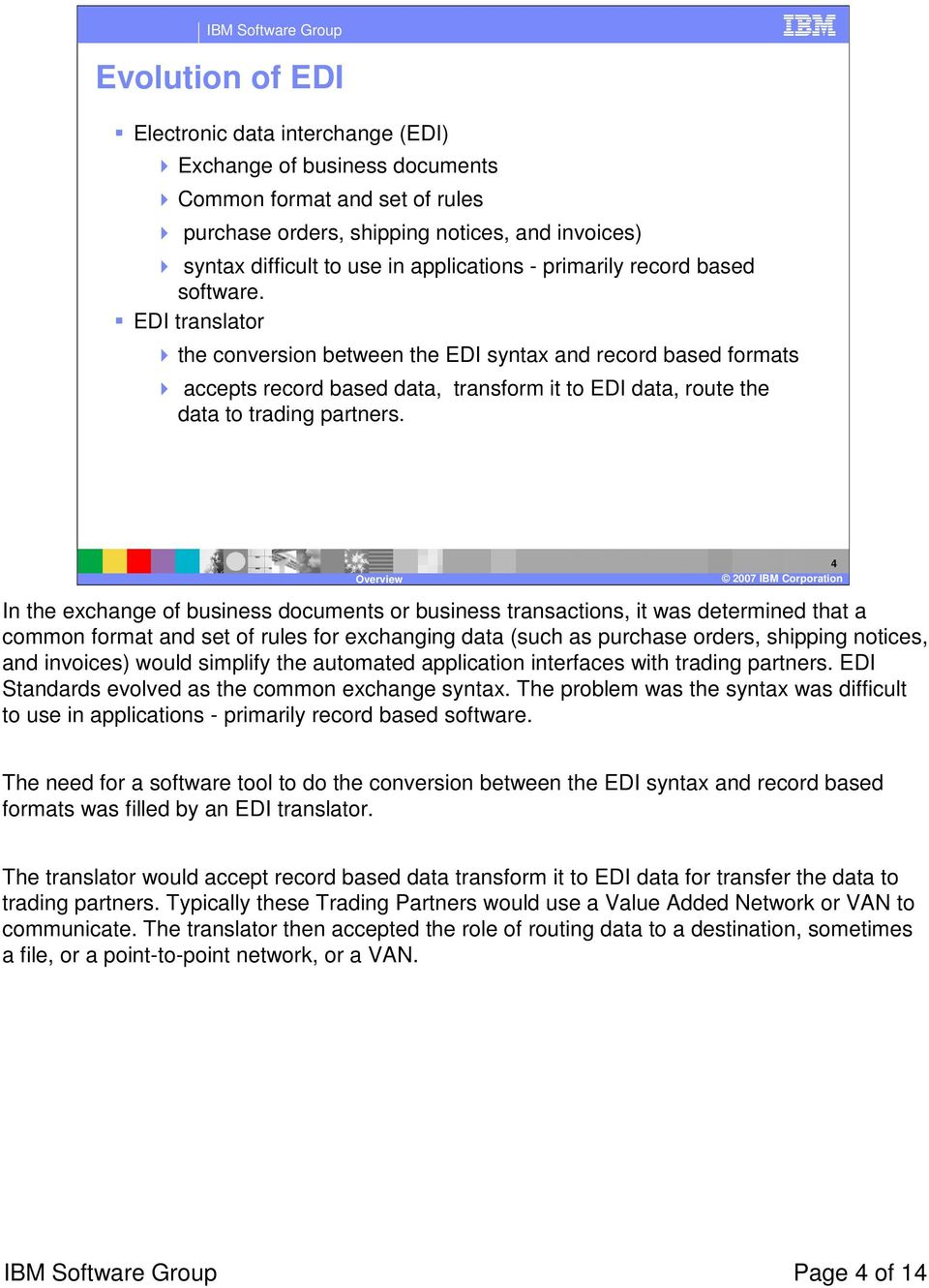 EDI translator the conversion between the EDI syntax and record based formats accepts record based data, transform it to EDI data, route the data to trading partners.