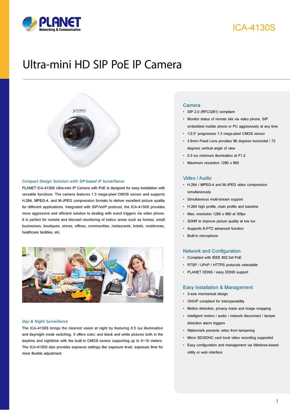 2 Maximum resolution 1280 x 960 Compact Design Solution with SIP-based IP Surveillance PLANET Ultra-mini IP Camera with is designed for easy installation with versatile functions.