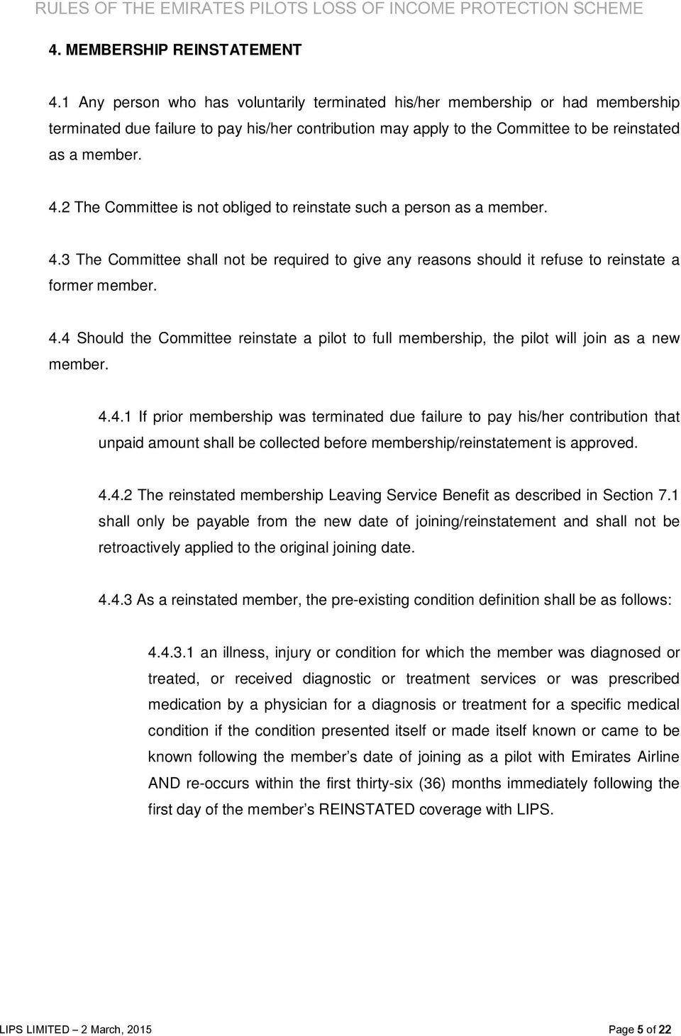 2 The Committee is not obliged to reinstate such a person as a member. 4.3 The Committee shall not be required to give any reasons should it refuse to reinstate a former member. 4.4 Should the Committee reinstate a pilot to full membership, the pilot will join as a new member.