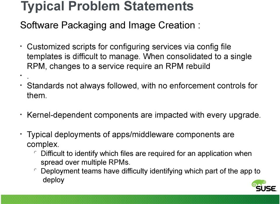 Kernel-dependent components are impacted with every upgrade. Typical deployments of apps/middleware components are complex.