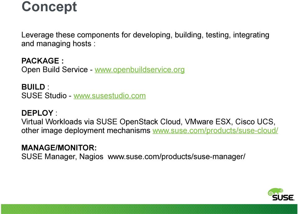 com DEPLOY : Virtual Workloads via SUSE OpenStack Cloud, VMware ESX, Cisco UCS, other image deployment