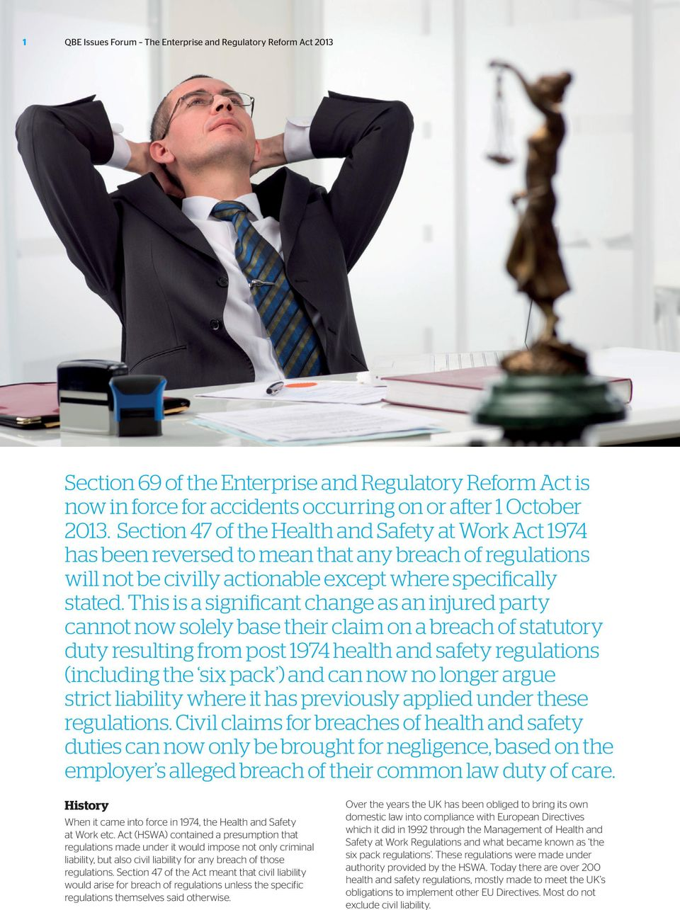 This is a significant change as an injured party cannot now solely base their claim on a breach of statutory duty resulting from post 1974 health and safety regulations (including the six pack ) and