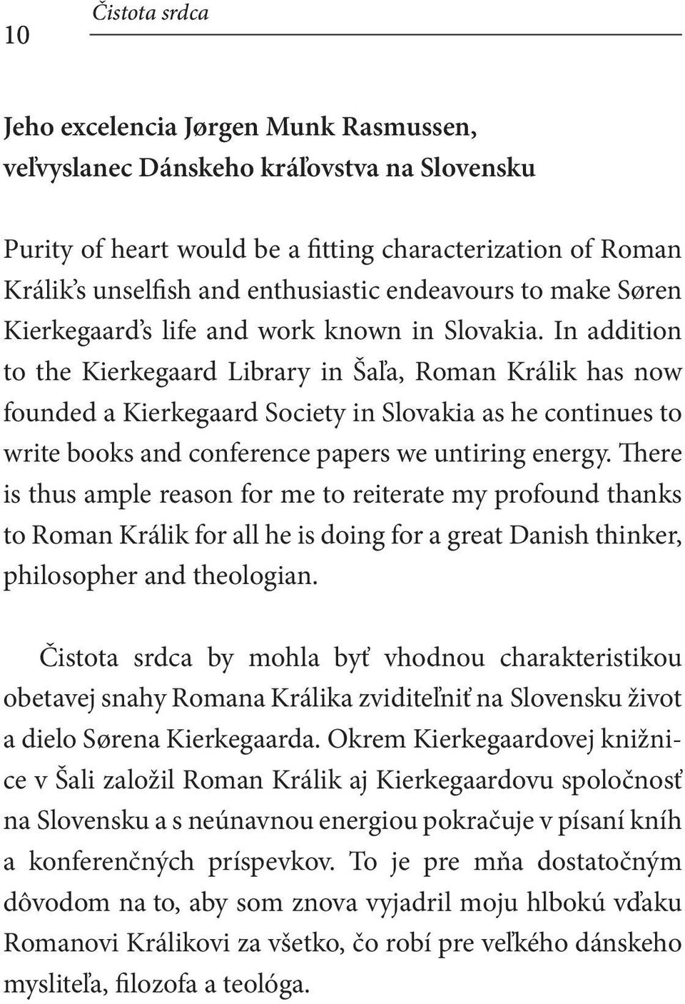 In addition to the Kierkegaard Library in Šaľa, Roman Králik has now founded a Kierkegaard Society in Slovakia as he continues to write books and conference papers we untiring energy.