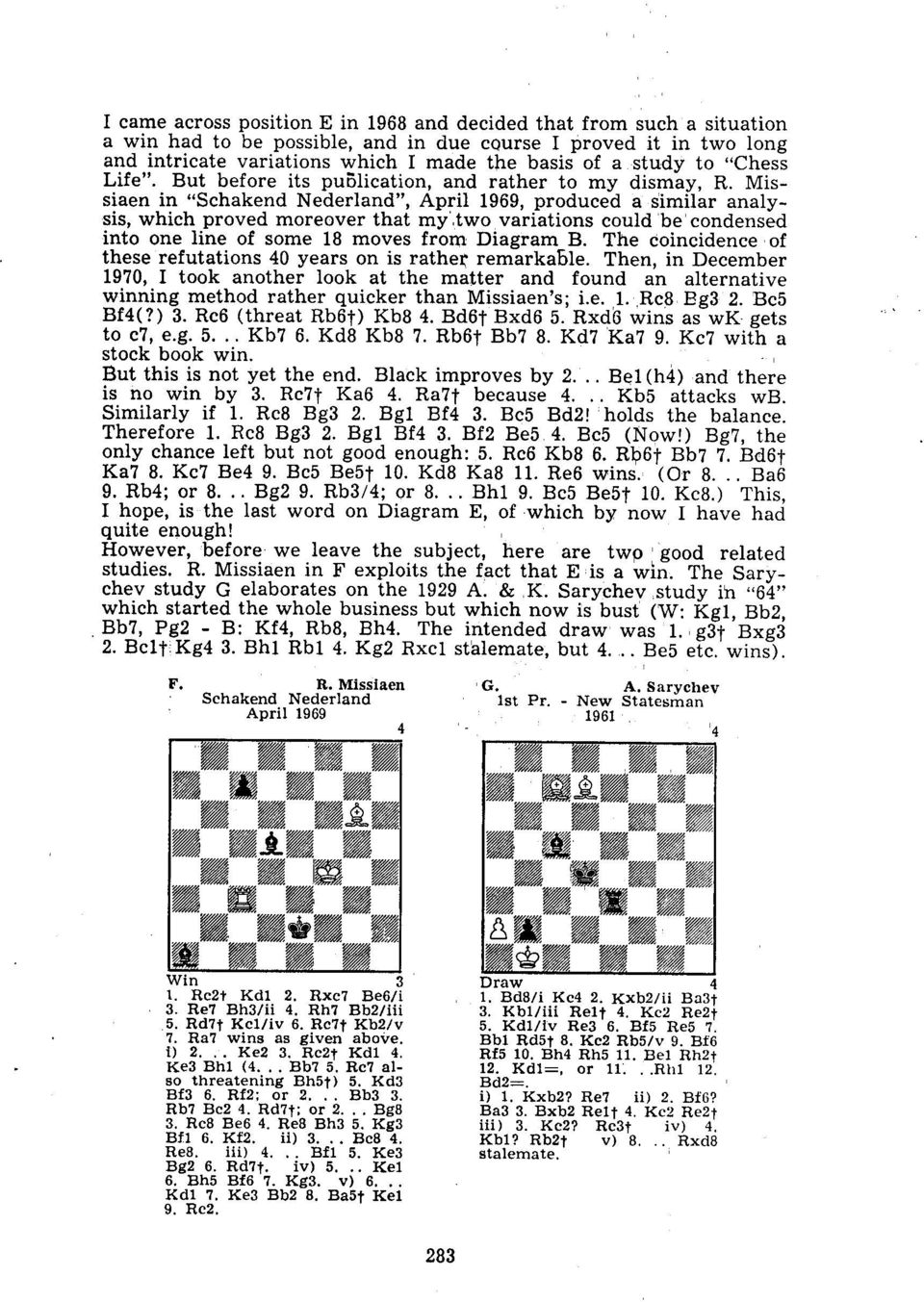 "Missiaen in ""Schakend Nederland"", April 1969, produced a similar analysis, which proved moreover that my two variations could be condensed into one line of some 18 moves from Diagram B."