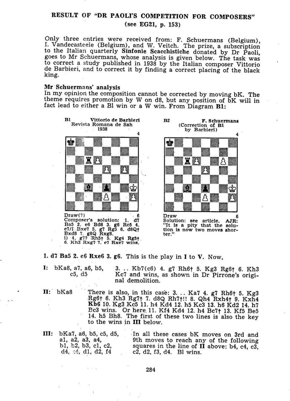 The task was to correct a study published in 1938 by the Italian composer Vittorio de Barbieri, and to correct it by finding a correct placing of the black king.