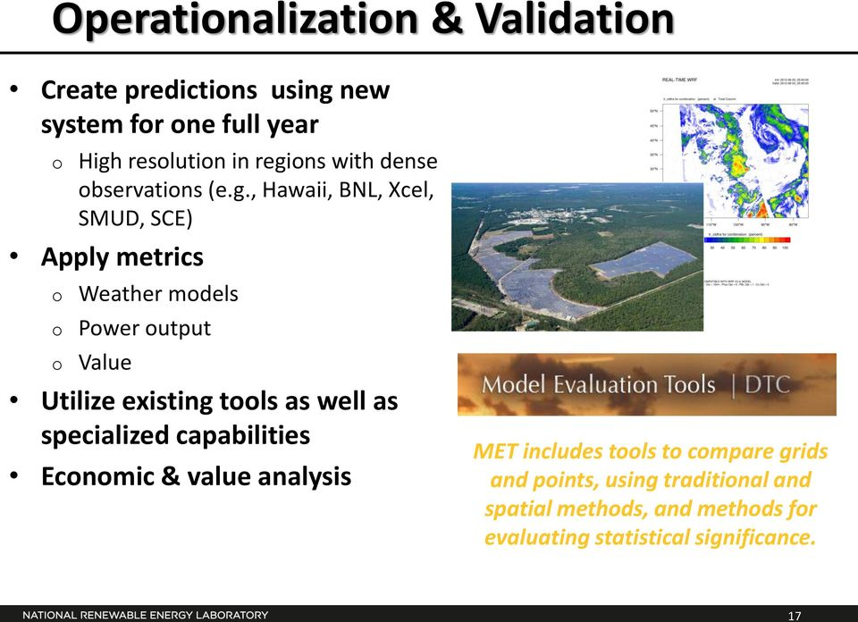 , Hawaii, BNL, Xcel, SMUD, SCE) Apply metrics o o o Weather models Power output Value Utilize existing tools as
