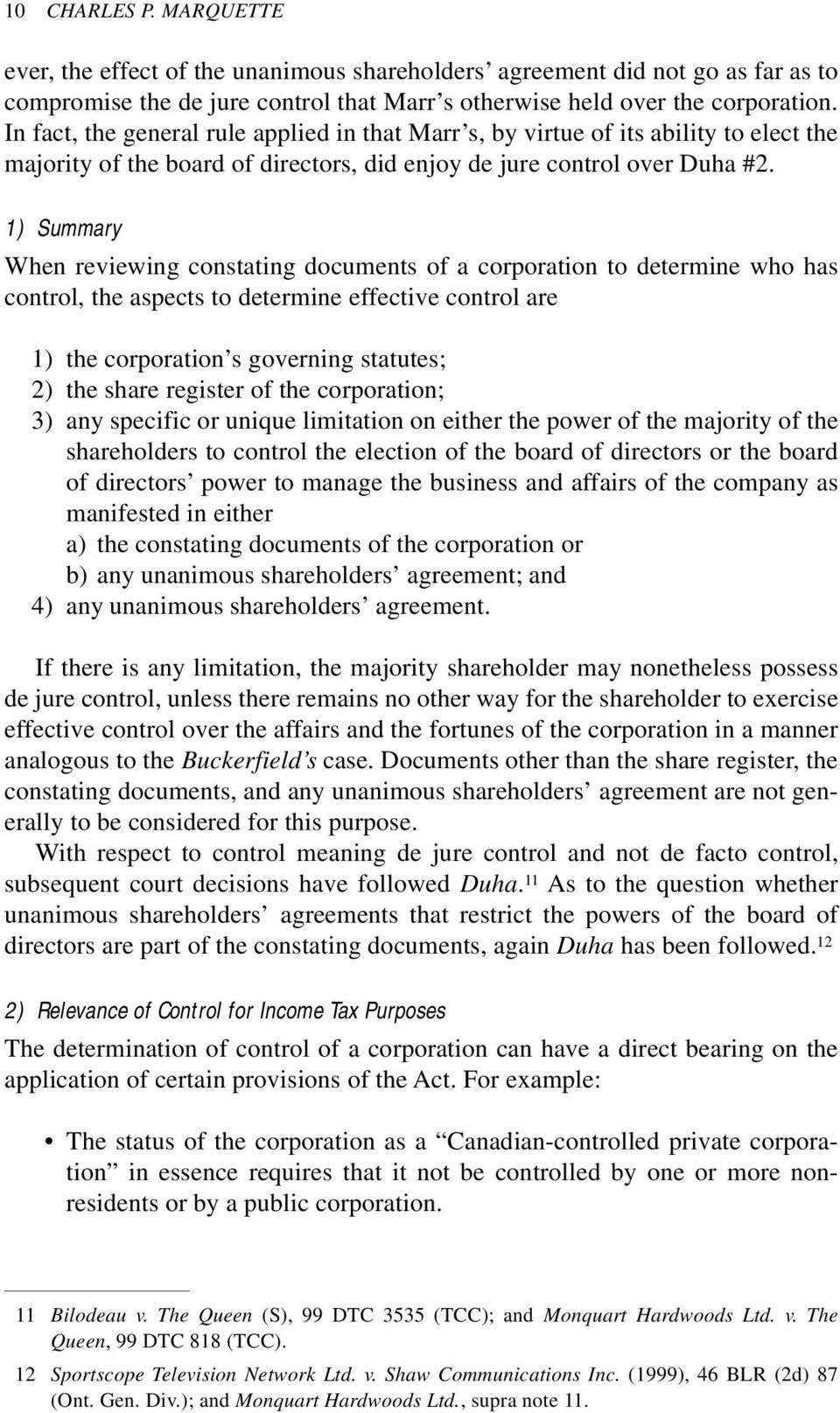 1) Summary When reviewing constating documents of a corporation to determine who has control, the aspects to determine effective control are 1) the corporation s governing statutes; 2) the share