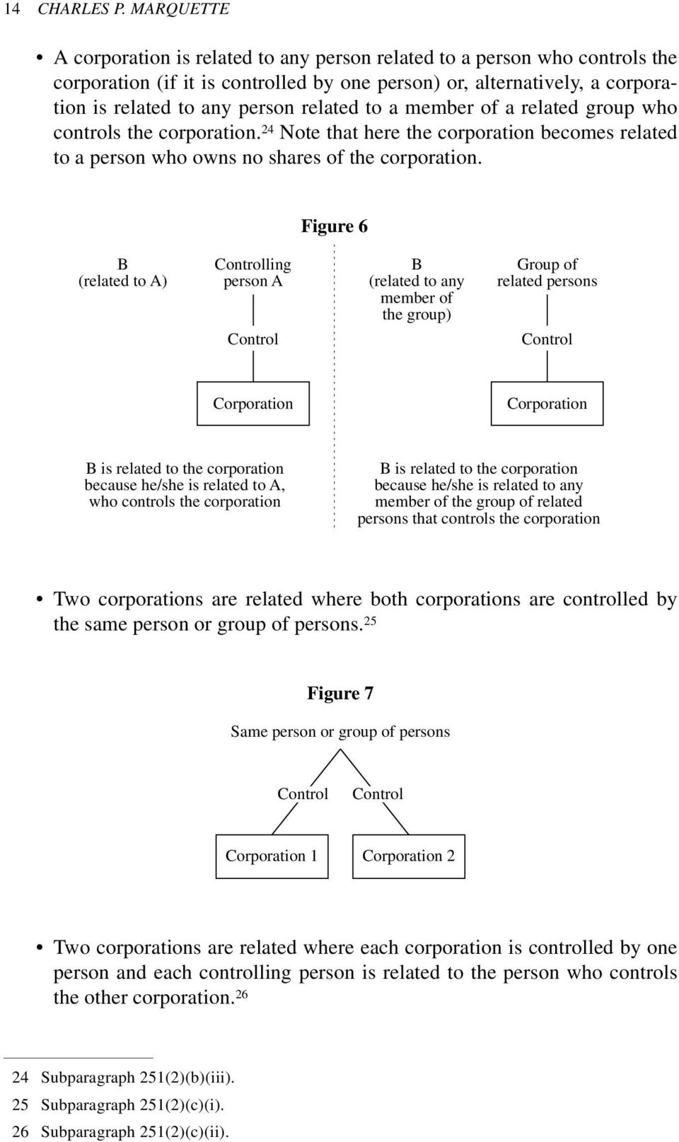 to a member of a related group who controls the corporation. 24 Note that here the corporation becomes related to a person who owns no shares of the corporation.