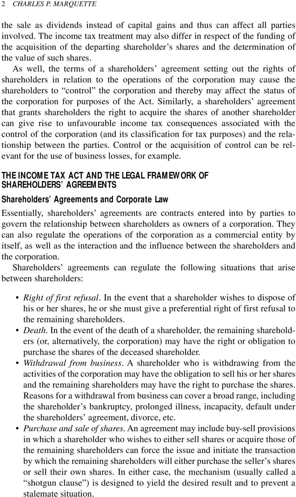 As well, the terms of a shareholders agreement setting out the rights of shareholders in relation to the operations of the corporation may cause the shareholders to control the corporation and