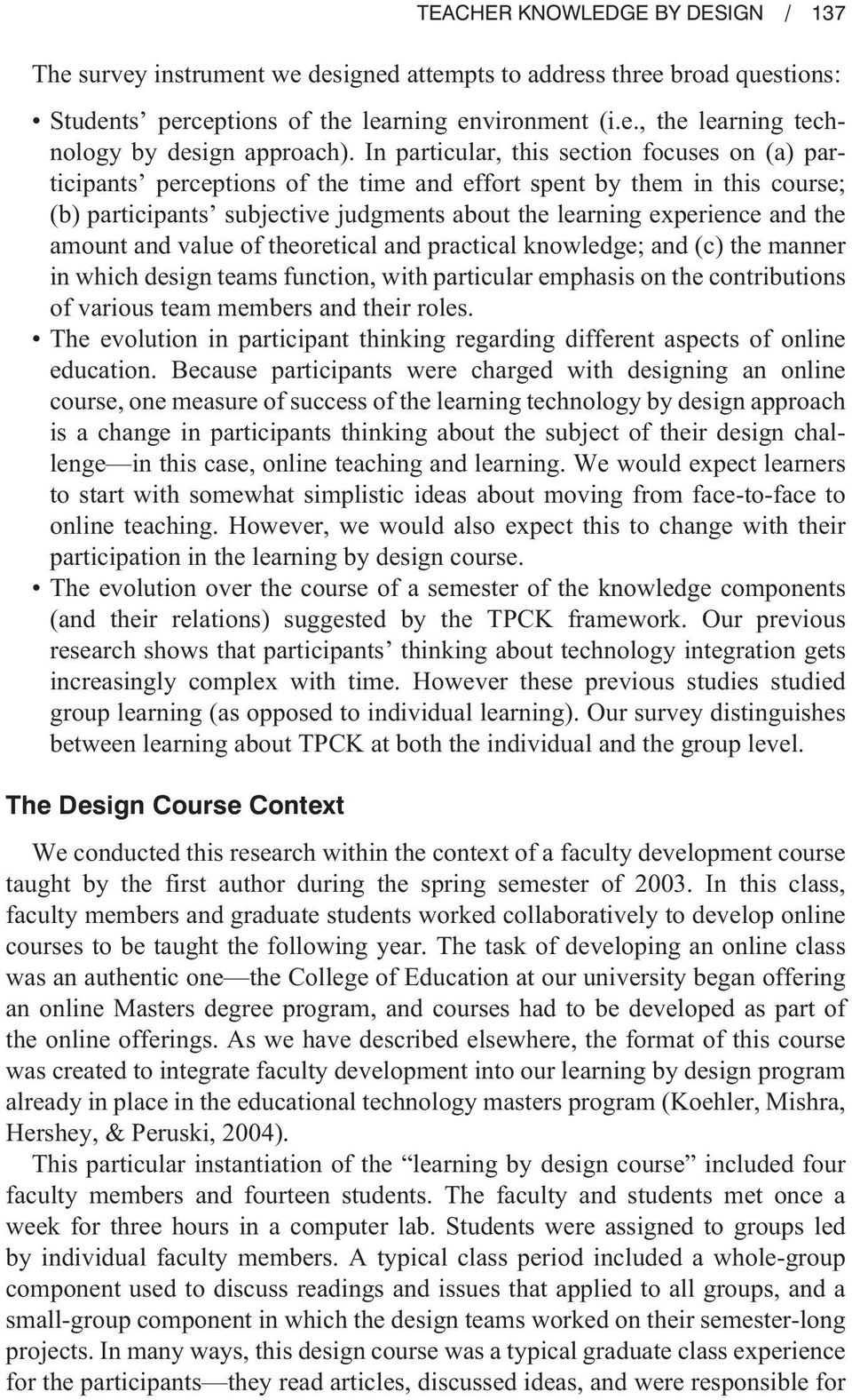 amount and value of theoretical and practical knowledge; and (c) the manner in which design teams function, with particular emphasis on the contributions of various team members and their roles.