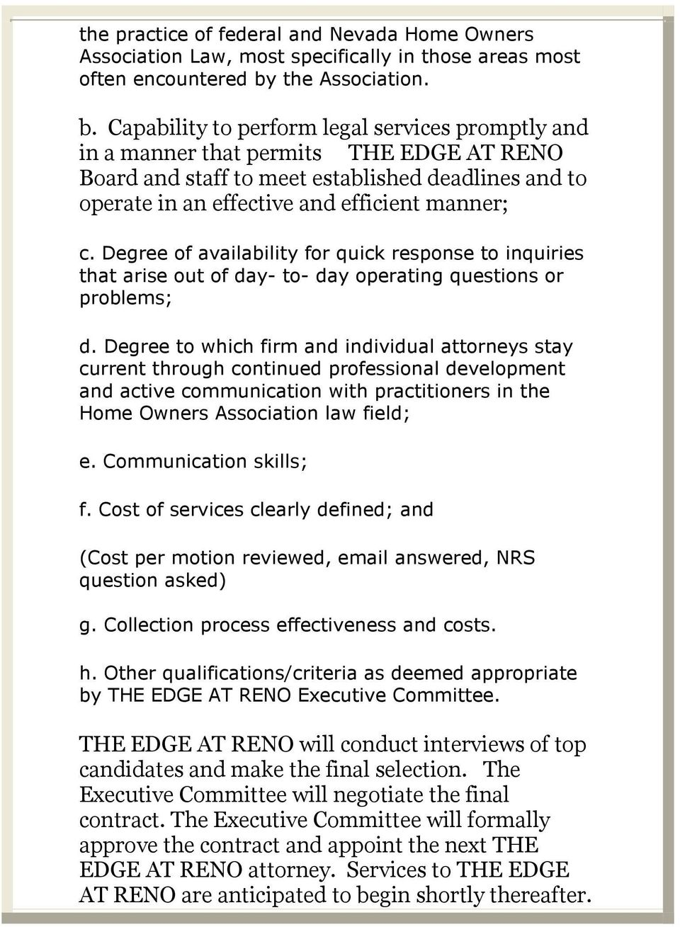 Capability to perform legal services promptly and in a manner that permits THE EDGE AT RENO Board and staff to meet established deadlines and to operate in an effective and efficient manner; c.