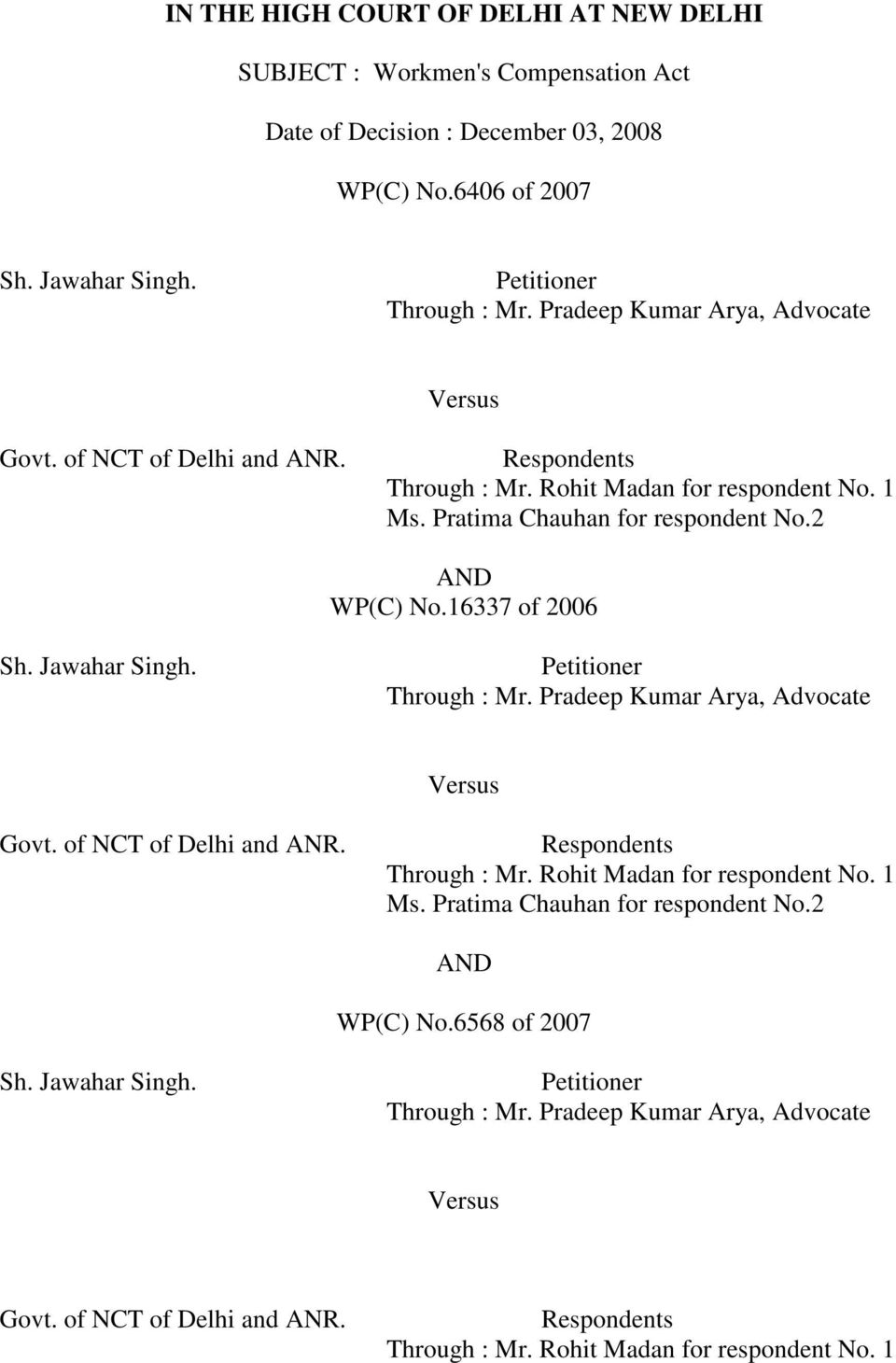16337 of 2006 Sh. Jawahar Singh. Petitioner Through : Mr. 6568 of 2007 Sh. Jawahar Singh. Petitioner Through : Mr. Pradeep Kumar Arya, Advocate Versus Govt. of NCT of Delhi and ANR.