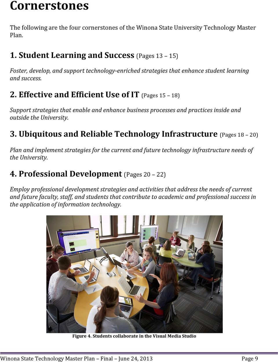 Effective and Efficient Use of IT (Pages 15 18) Support strategies that enable and enhance business processes and practices inside and outside the University. 3.