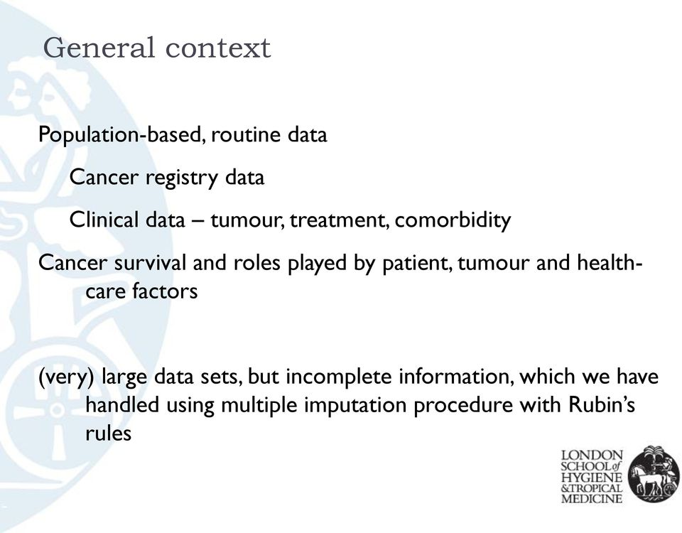 patient, tumour and healthcare factors (very) large data sets, but incomplete