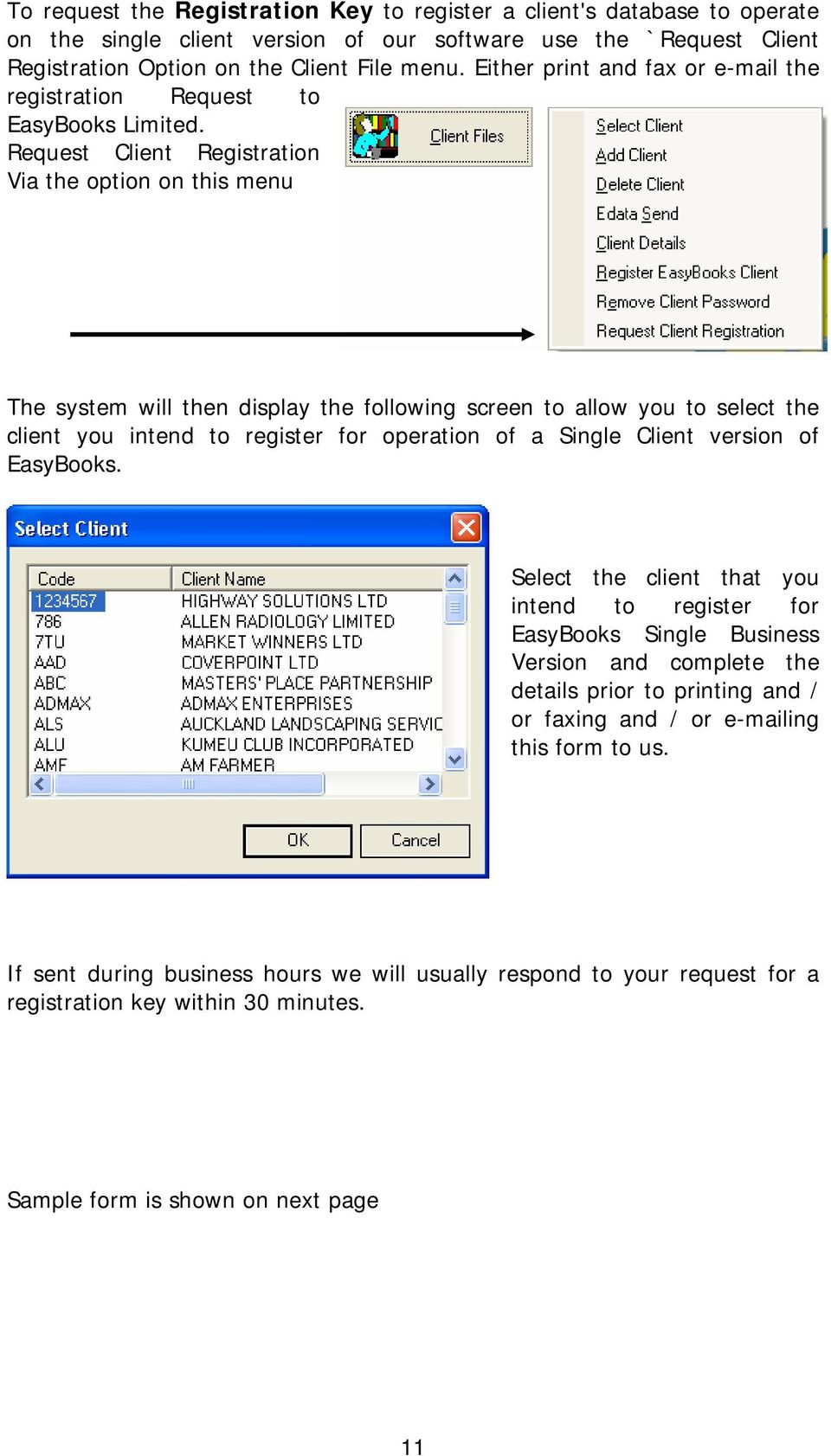 Request Client Registration Via the option on this menu The system will then display the following screen to allow you to select the client you intend to register for operation of a Single Client