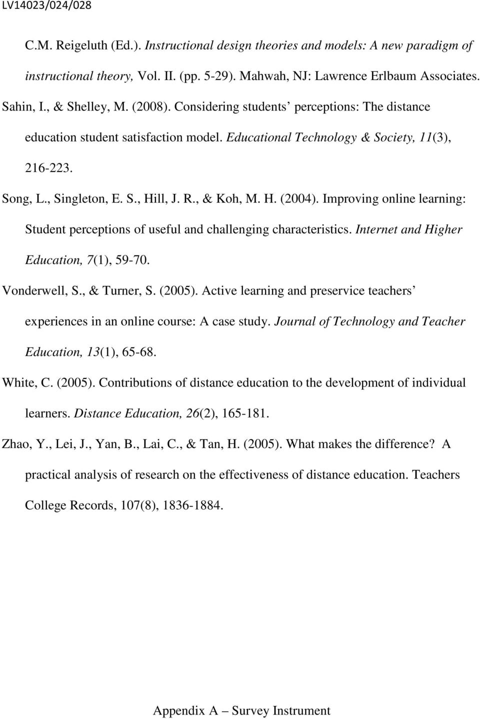 Improving online learning: Student perceptions of useful and challenging characteristics. Internet and Higher Education, 7(1), 59-70. Vonderwell, S., & Turner, S. (2005).