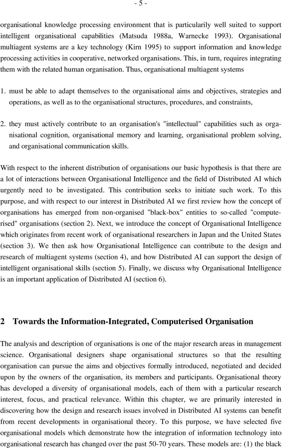 This, in turn, requires integrating them with the related human organisation. Thus, organisational multiagent systems 1.