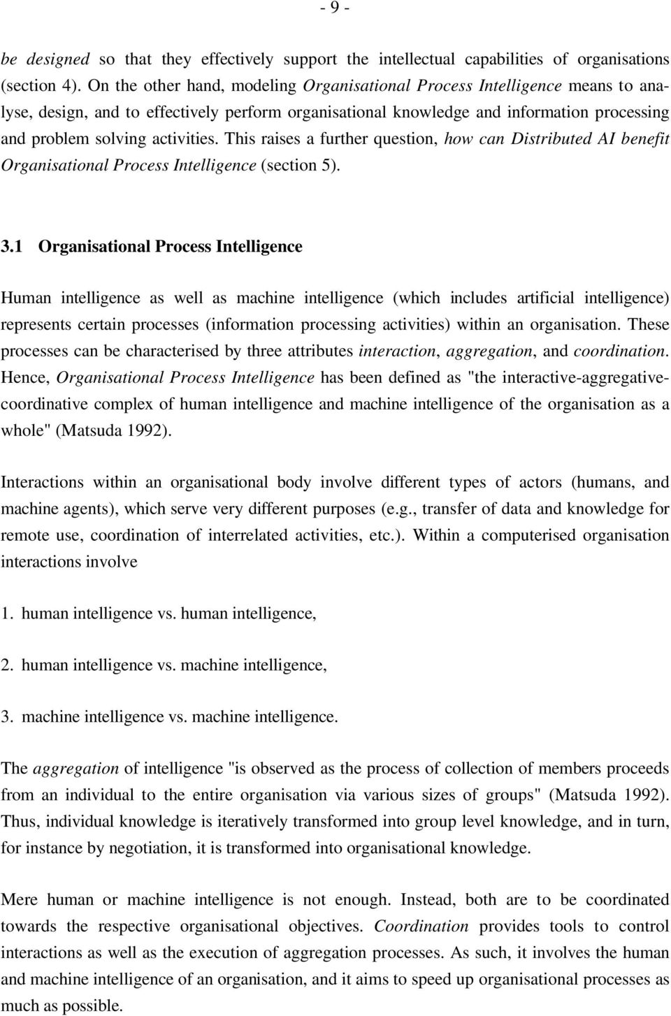 This raises a further question, how can Distributed AI benefit Organisational Process Intelligence (section 5). 3.