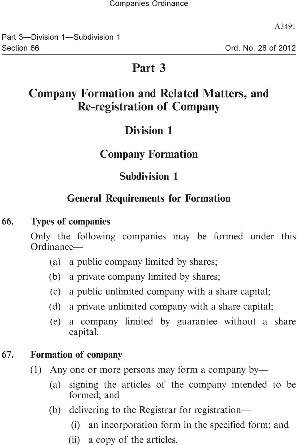 Types of companies Only the following companies may be formed under this Ordinance (a) a public company limited by shares; (b) a private company limited by shares; (c) a public unlimited company with