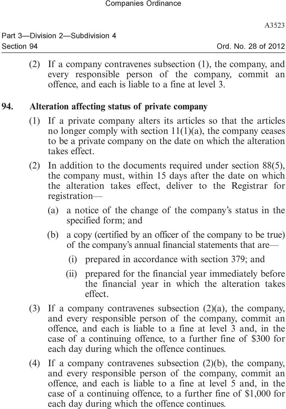 Alteration affecting status of private company (1) If a private company alters its articles so that the articles no longer comply with section 11(1)(a), the company ceases to be a private company on