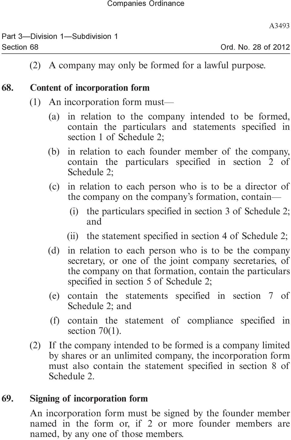 Content of incorporation form (1) An incorporation form must (a) in relation to the company intended to be formed, contain the particulars and statements specified in section 1 of Schedule 2; (b) in