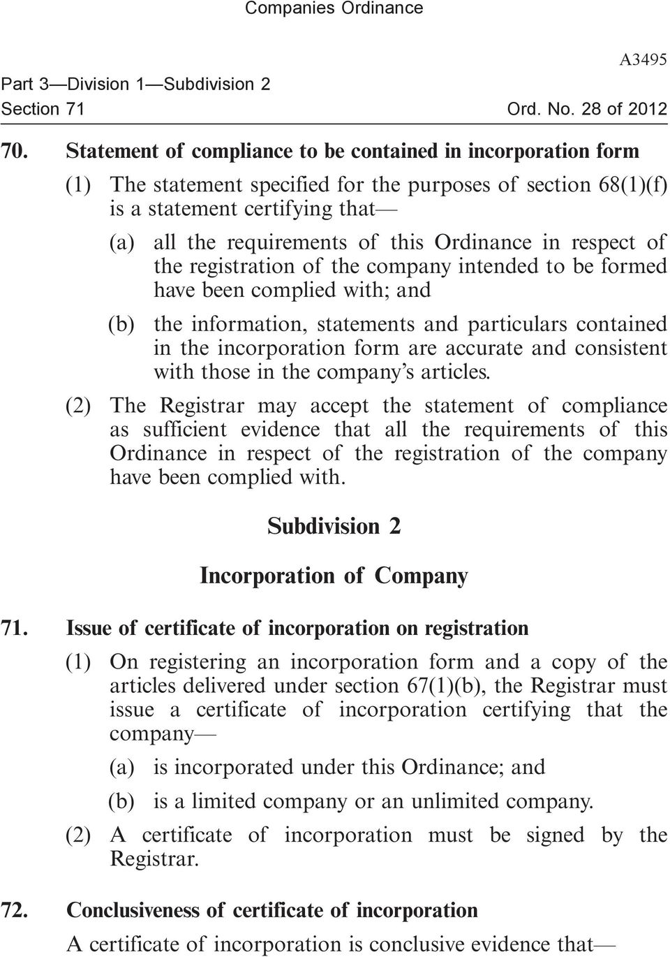 Ordinance in respect of the registration of the company intended to be formed have been complied with; and (b) the information, statements and particulars contained in the incorporation form are
