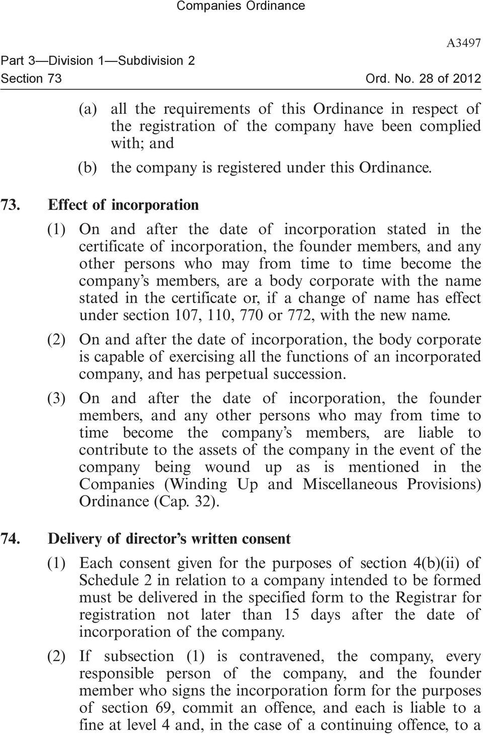 Effect of incorporation (1) On and after the date of incorporation stated in the certificate of incorporation, the founder members, and any other persons who may from time to time become the company
