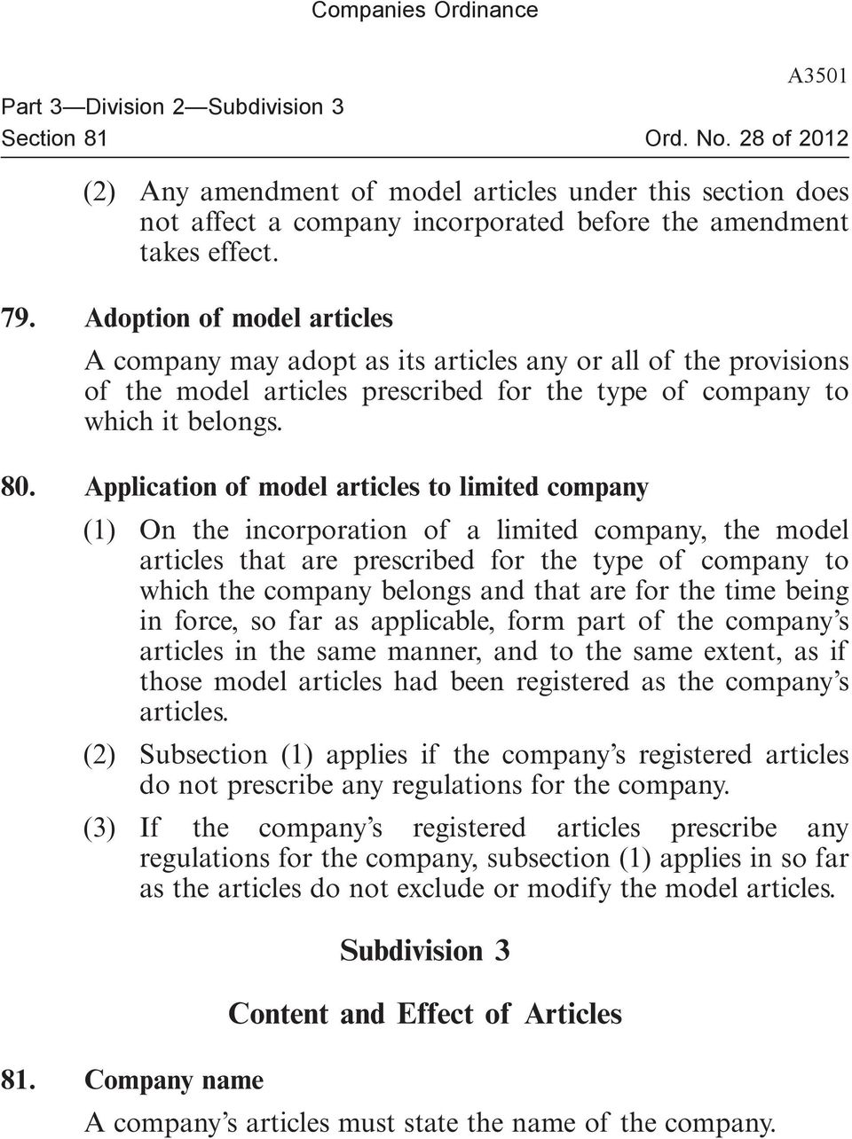 Application of model articles to limited company (1) On the incorporation of a limited company, the model articles that are prescribed for the type of company to which the company belongs and that