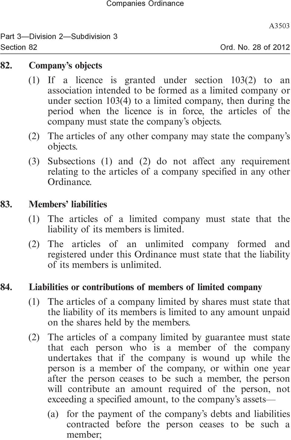when the licence is in force, the articles of the company must state the company s objects. (2) The articles of any other company may state the company s objects.