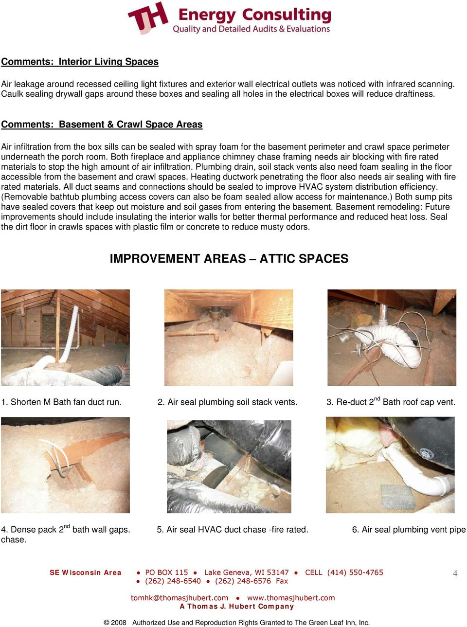 Comments: Basement & Crawl Space Areas Air infiltration from the box sills can be sealed with spray foam for the basement perimeter and crawl space perimeter underneath the porch room.