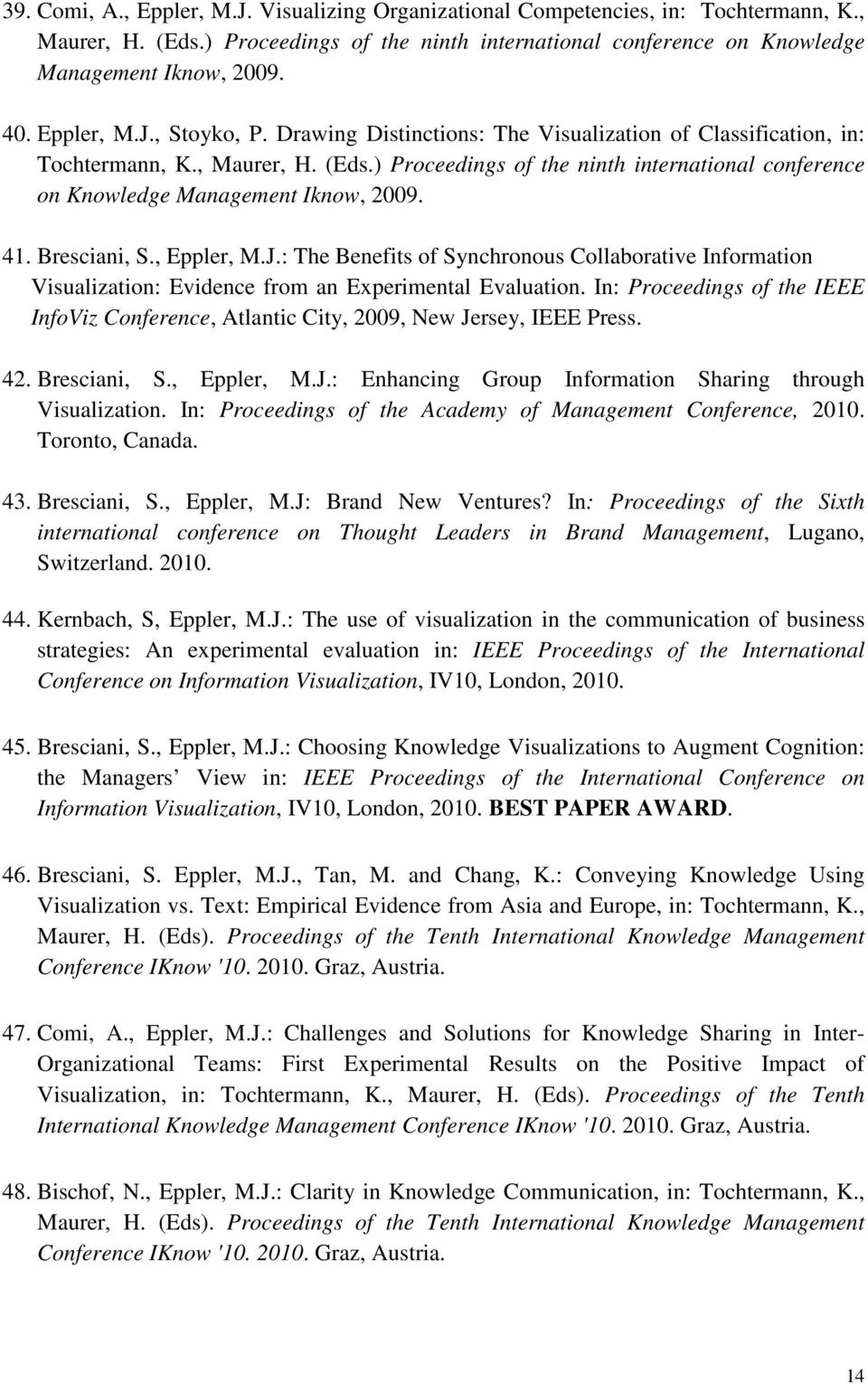 ) Proceedings of the ninth international conference on Knowledge Management Iknow, 2009. 41. Bresciani, S., Eppler, M.J.