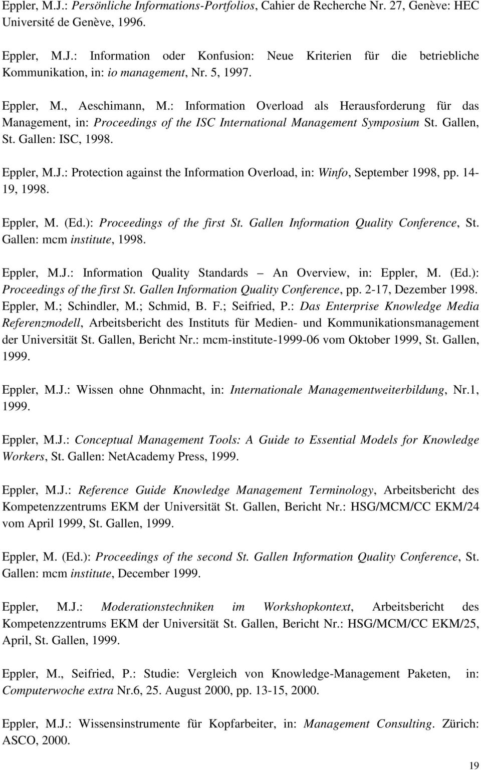 Eppler, M.J.: Protection against the Information Overload, in: Winfo, September 1998, pp. 14-19, 1998. Eppler, M. (Ed.): Proceedings of the first St. Gallen Information Quality Conference, St.