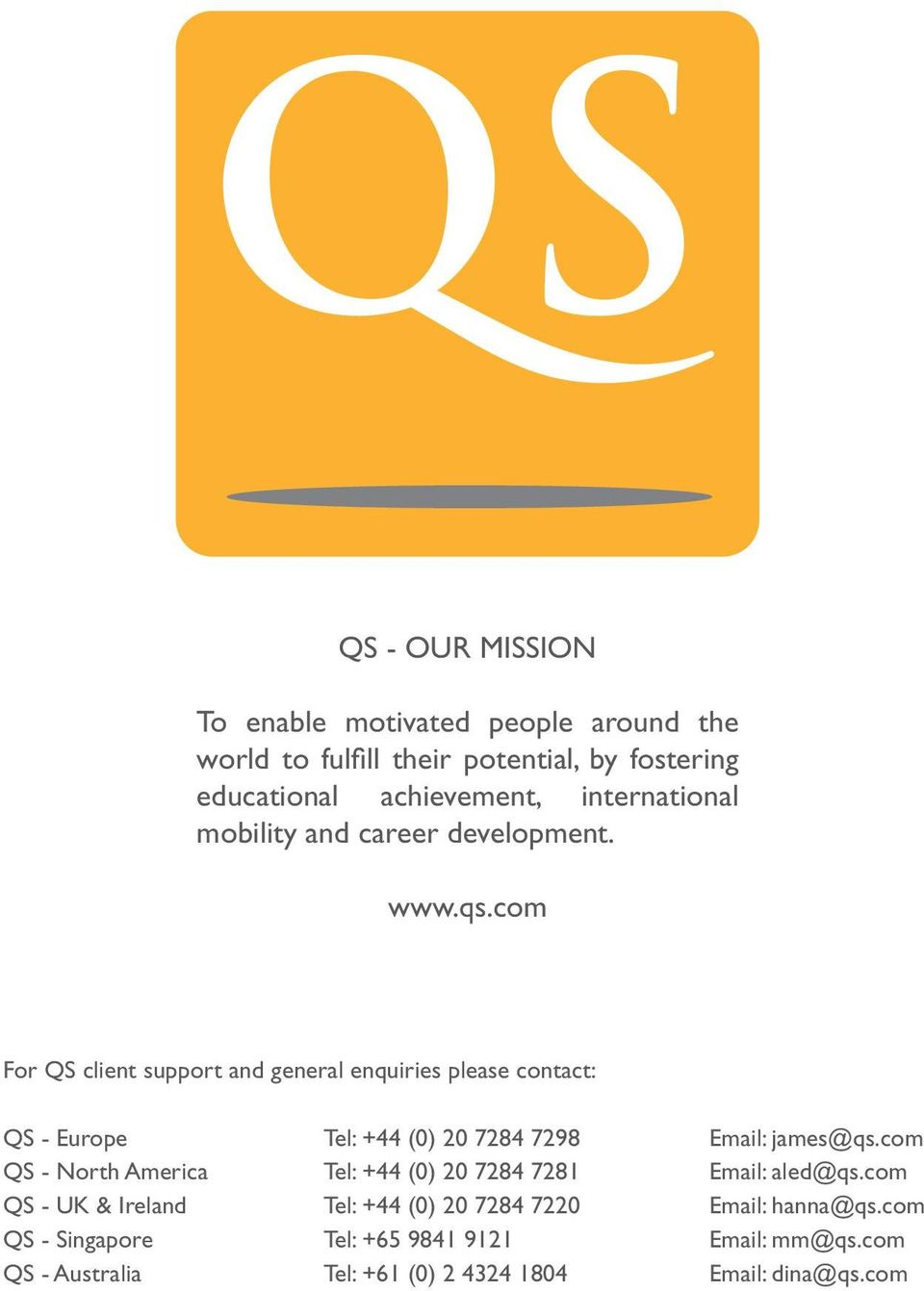 com For QS client support and general enquiries please contact: QS - Europe Tel: +44 (0) 20 7284 7298 Email: james@qs.