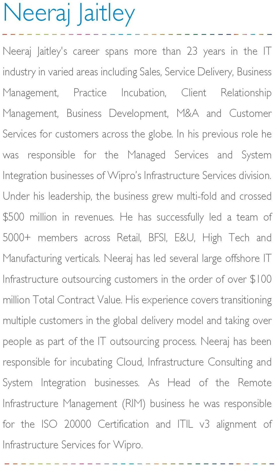 In his previous role he was responsible for the Managed Services and System Integration businesses of Wipro s Infrastructure Services division.