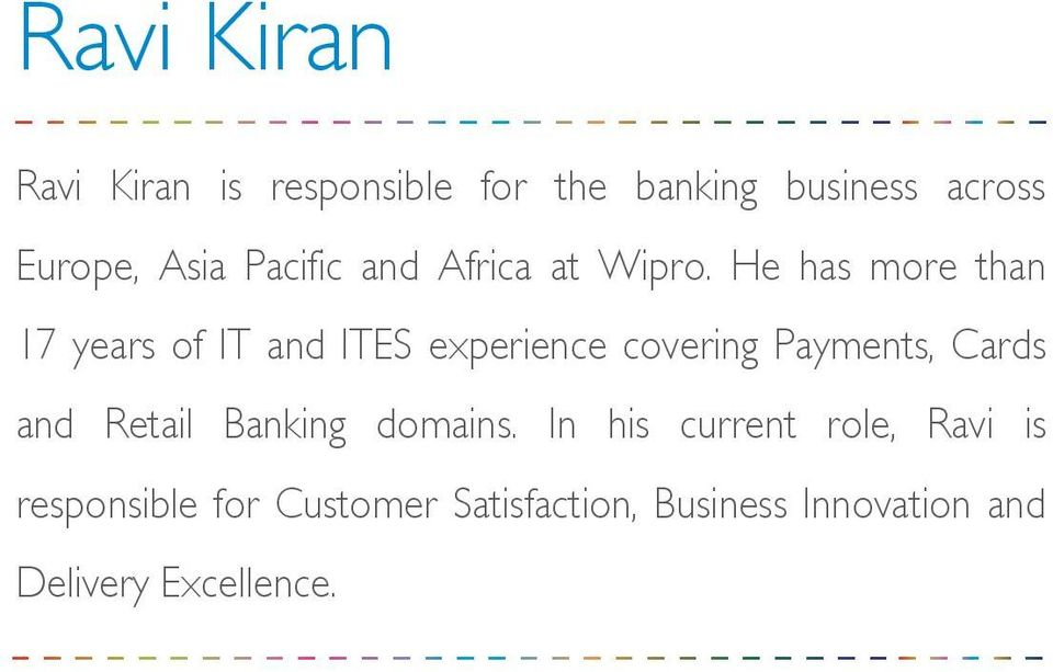 He has more than 17 years of IT and ITES experience covering Payments, Cards and