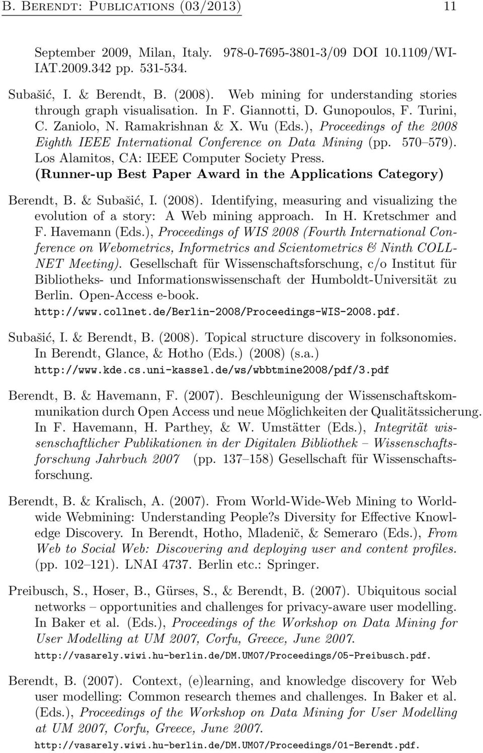 ), Proceedings of the 2008 Eighth IEEE International Conference on Data Mining (pp. 570 579). Los Alamitos, CA: IEEE Computer Society Press.