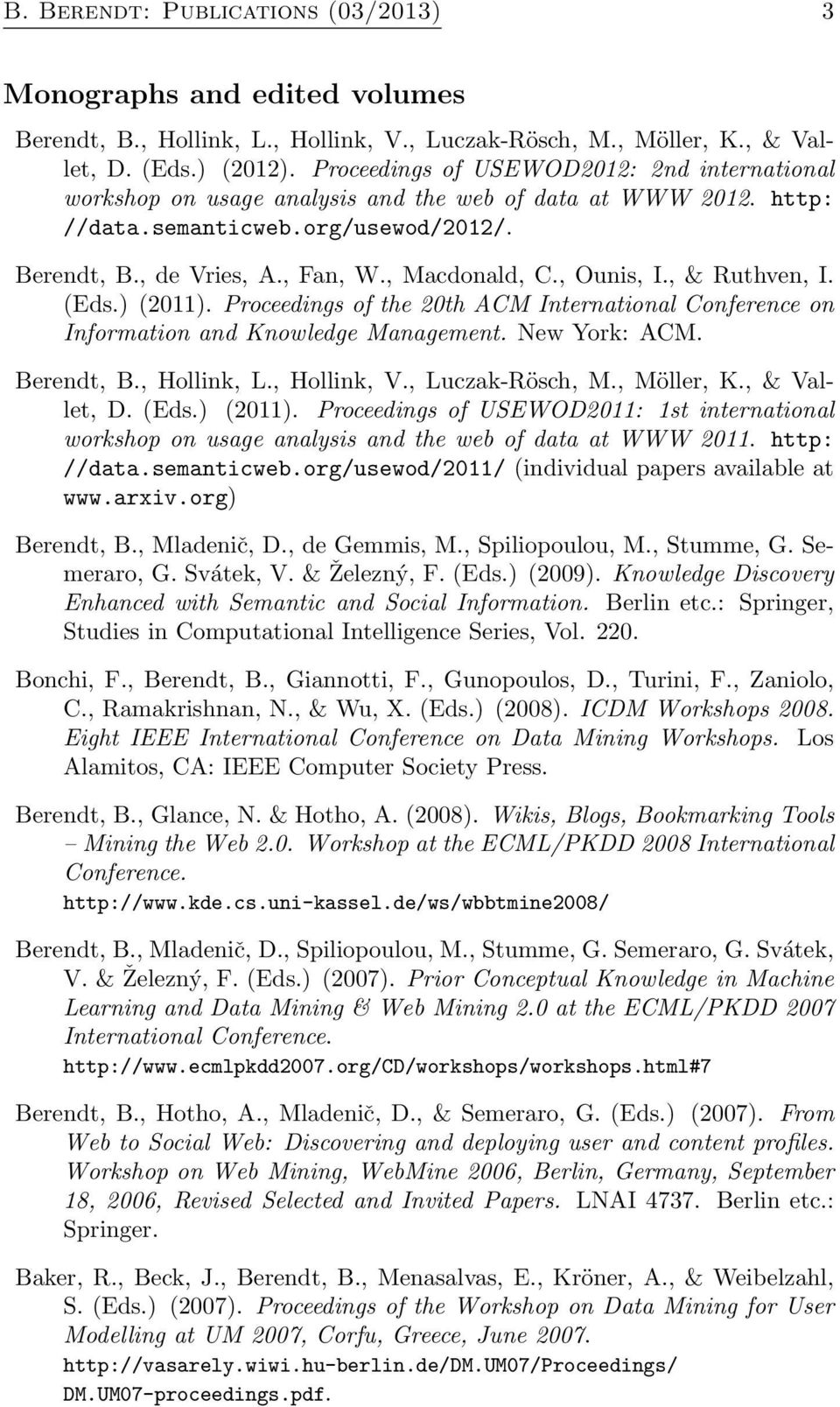 , Ounis, I., & Ruthven, I. (Eds.) (2011). Proceedings of the 20th ACM International Conference on Information and Knowledge Management. New York: ACM. Berendt, B., Hollink, L., Hollink, V.