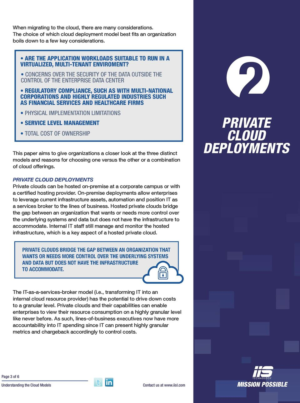 PRIVATE PRIVATE Private clouds can be hosted on-premise at a corporate campus or with a certified hosting provider.