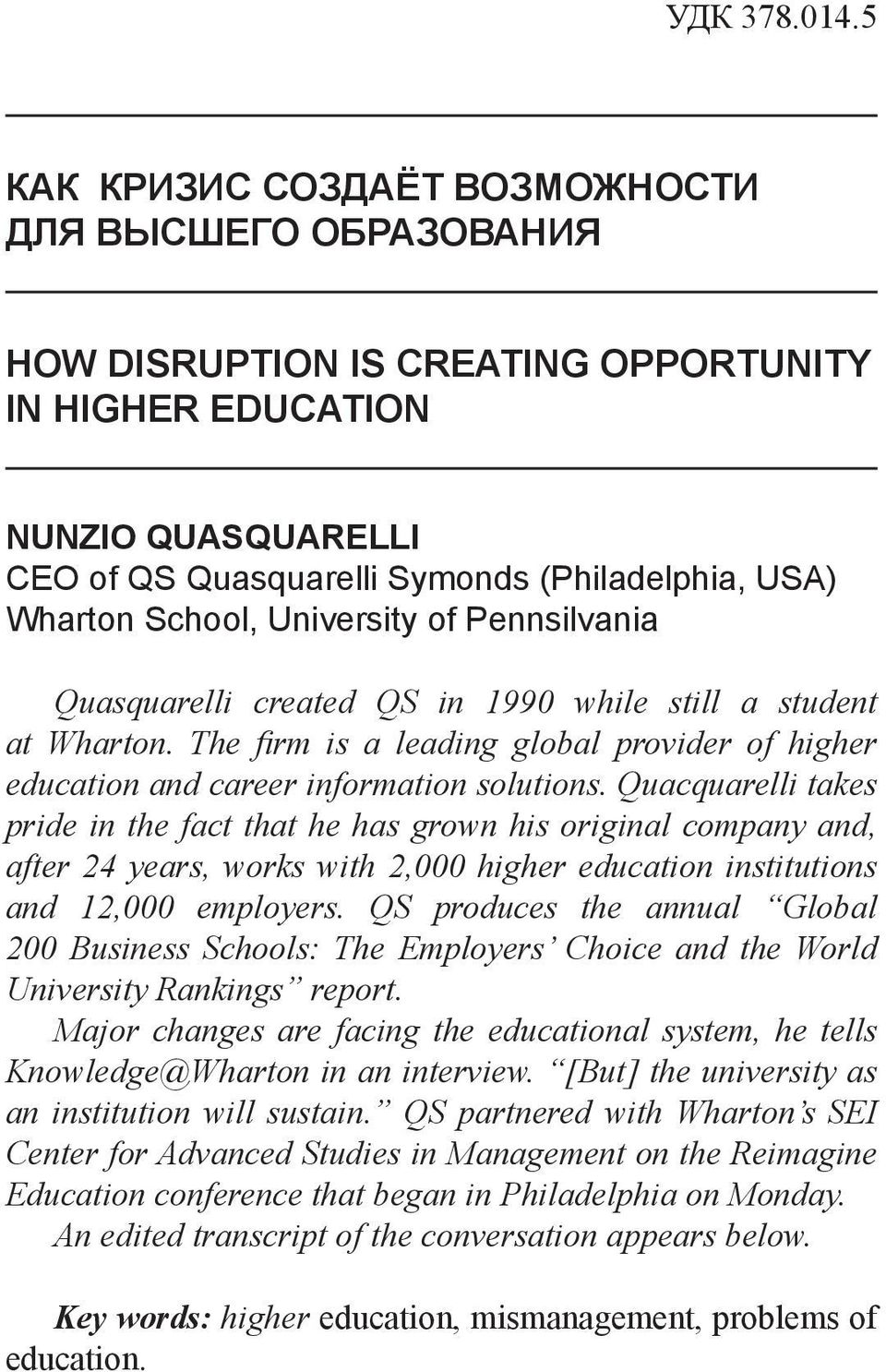 School, University of Pennsilvania Quasquarelli created QS in 1990 while still a student at Wharton. The firm is a leading global provider of higher education and career information solutions.