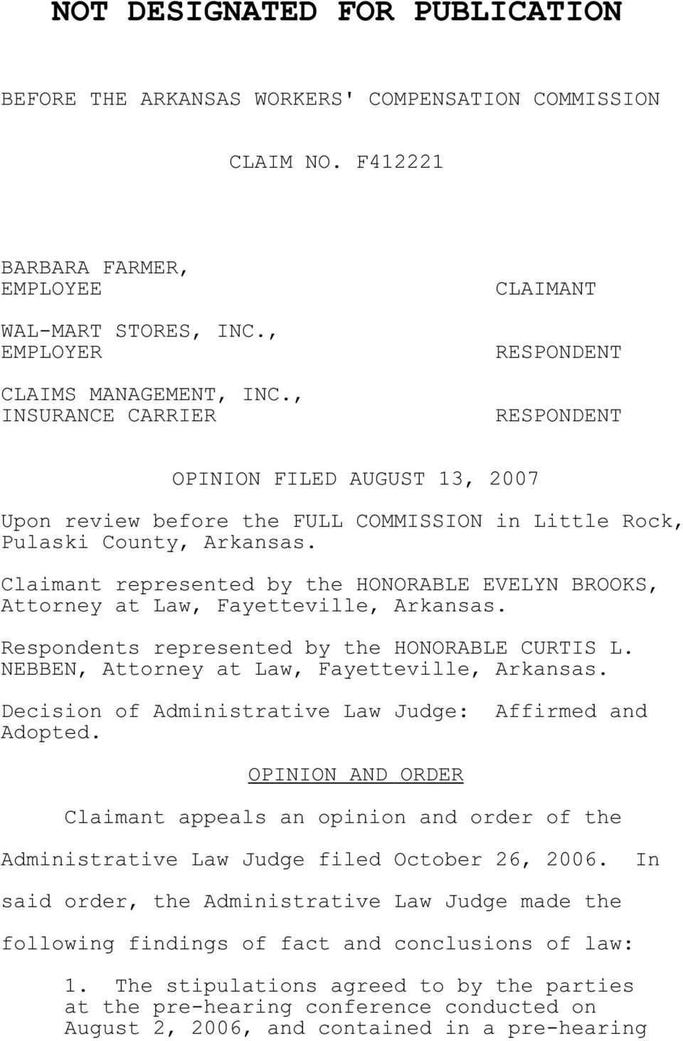Claimant represented by the HONORABLE EVELYN BROOKS, Attorney at Law, Fayetteville, Arkansas. Respondents represented by the HONORABLE CURTIS L. NEBBEN, Attorney at Law, Fayetteville, Arkansas.