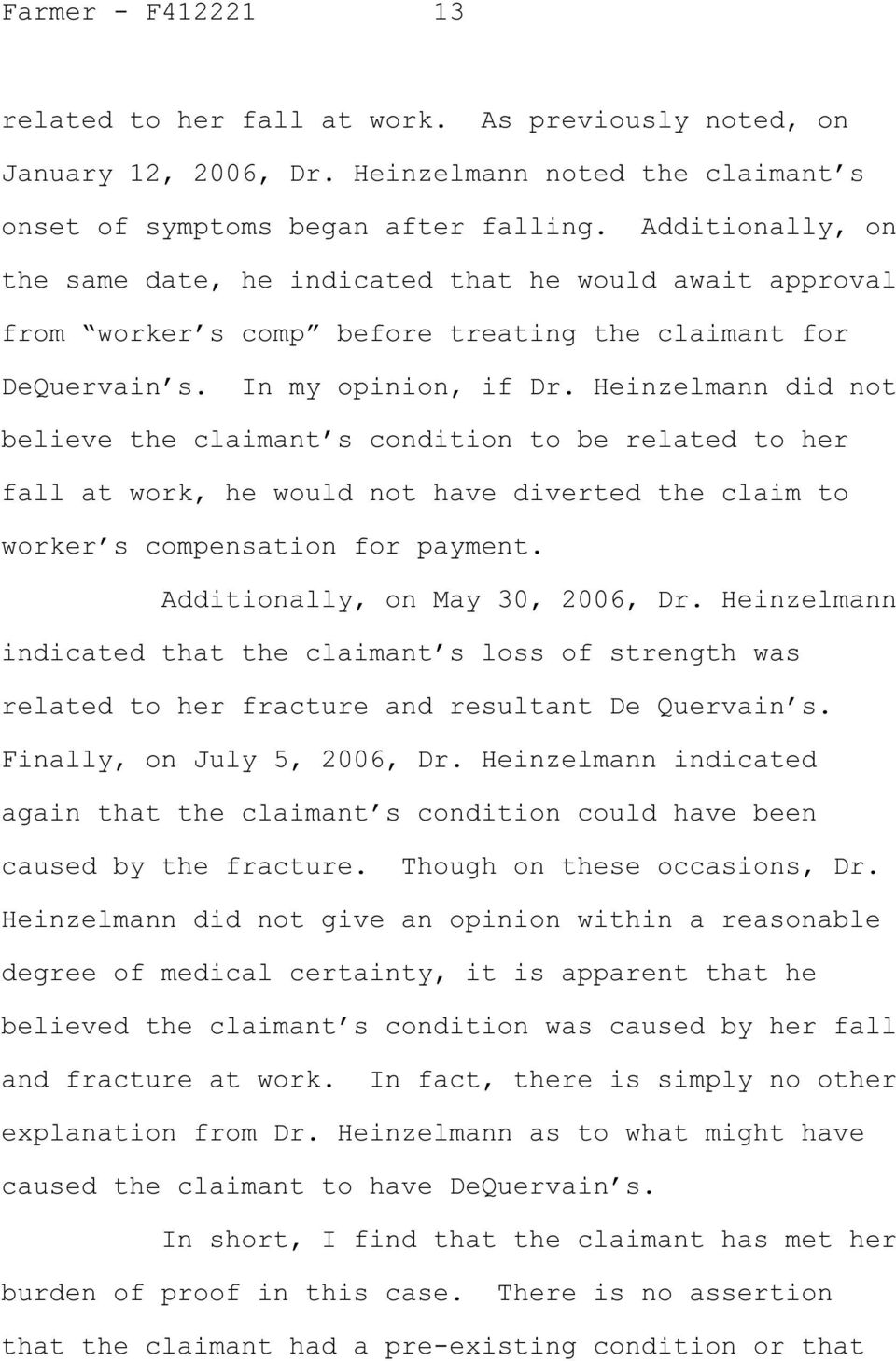 Heinzelmann did not believe the claimant s condition to be related to her fall at work, he would not have diverted the claim to worker s compensation for payment. Additionally, on May 30, 2006, Dr.