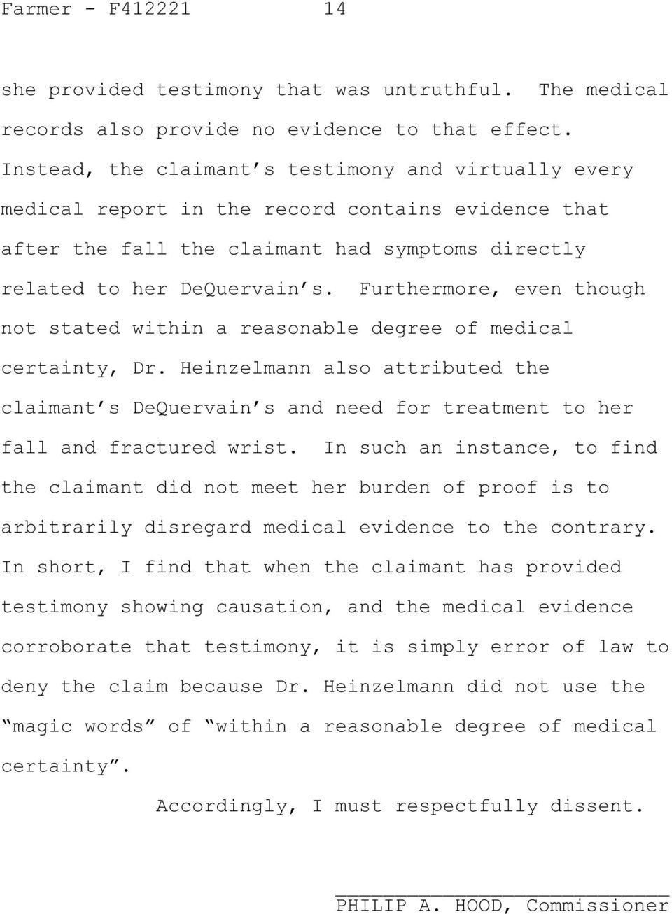 Furthermore, even though not stated within a reasonable degree of medical certainty, Dr. Heinzelmann also attributed the claimant s DeQuervain s and need for treatment to her fall and fractured wrist.