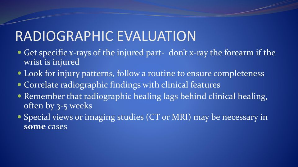 radiographic findings with clinical features Remember that radiographic healing lags behind