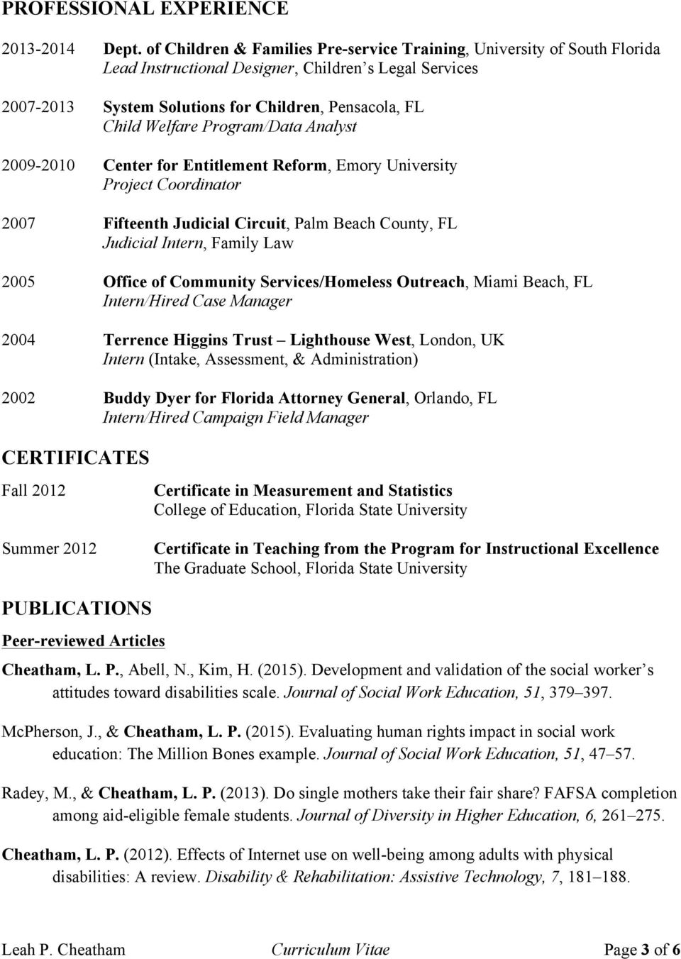 Program/Data Analyst 2009-2010 Center for Entitlement Reform, Emory University Project Coordinator 2007 Fifteenth Judicial Circuit, Palm Beach County, FL Judicial Intern, Family Law 2005 Office of