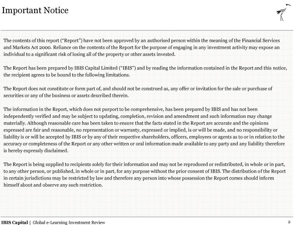 The Report has been prepared by IBIS Capital Limited ( IBIS ) and by reading the information contained in the Report and this notice, the recipient agrees to be bound to the following limitations.