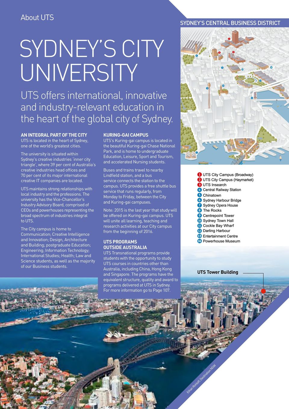 The university is situated within Sydney's creative industries inner city triangle, where 39 per cent of Australia s creative industries head offices and 70 per cent of its major international