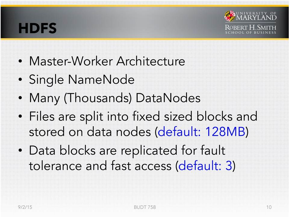 and stored on data nodes (default: 128MB) Data blocks are