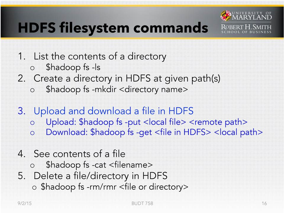 Upload and download a file in HDFS o o Upload: $hadoop fs -put <local file> <remote path> Download: $hadoop fs