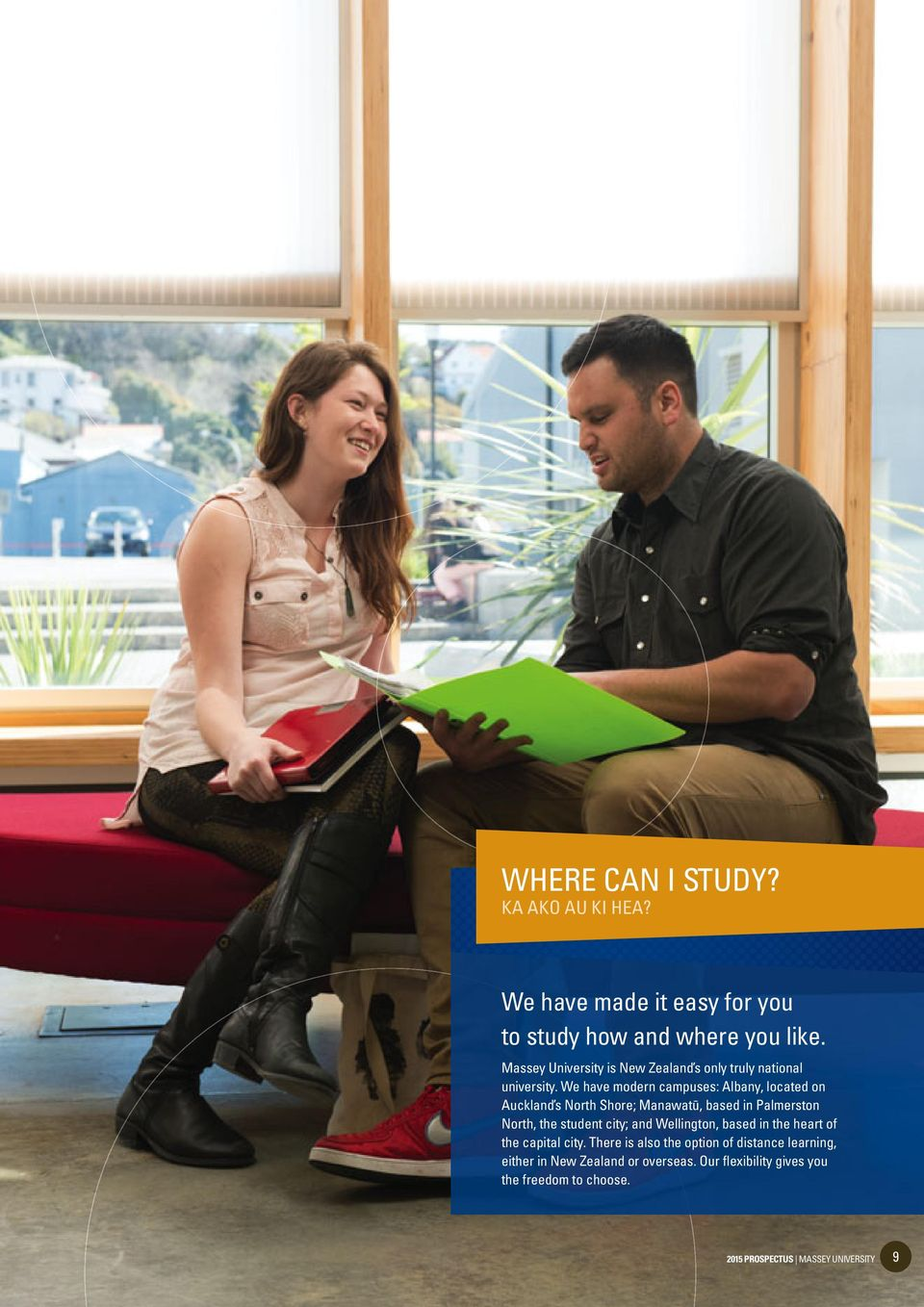 We have modern campuses: Albany, located on Auckland s North Shore; Manawatū, based in Palmerston North, the student city; and