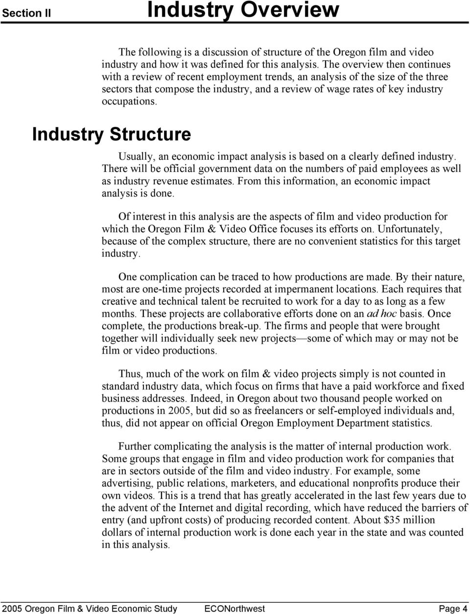 Industry Structure Usually, an economic impact analysis is based on a clearly defined industry.